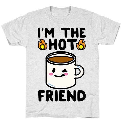 I'm The Hot Friend T-Shirt
