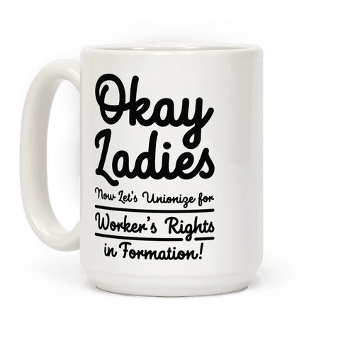 Okay Ladies Now Let's Unionize for Worker's Rights in Formation Coffee Mug