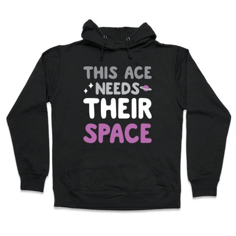 This Ace Needs Their Space Hooded Sweatshirt