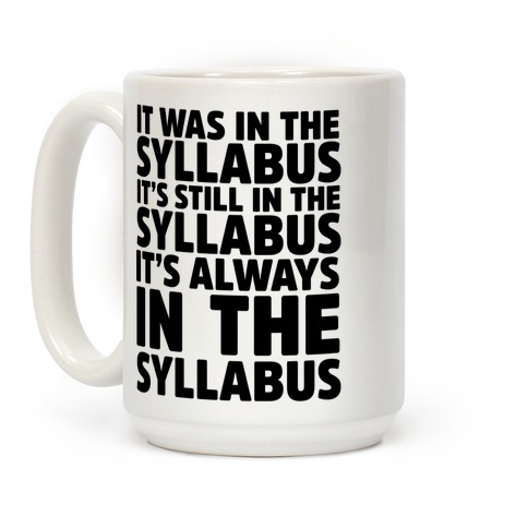 It Was in the Syllabus It's Still in the Syllabus It's ALWAYS in the Syllabus Coffee Mug