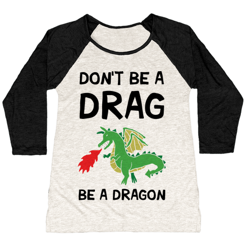 Don't Be A Drag Be A Dragon Baseball Tee