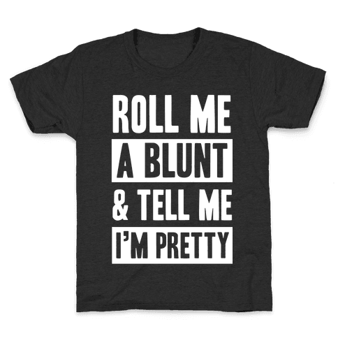 Roll Me A Blunt & Tell Me I'm Pretty Kids T-Shirt