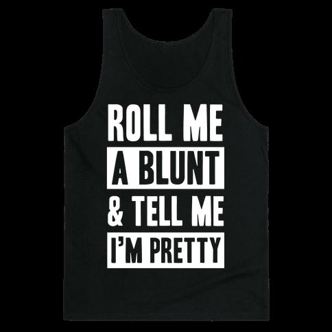 Roll Me A Blunt & Tell Me I'm Pretty Tank Top