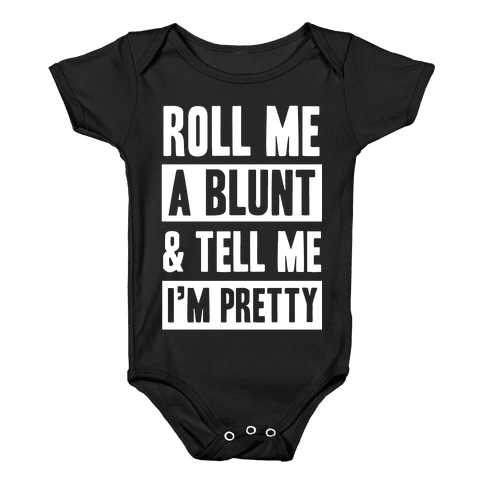 Roll Me A Blunt & Tell Me I'm Pretty Baby Onesy
