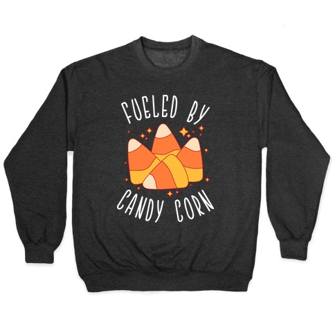 Fueled By Candy Corn Pullover