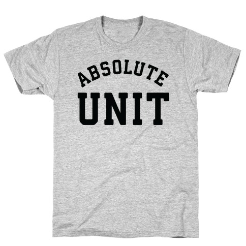 Absolute Unit T-Shirt