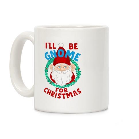 I'll Be Gnome for Christmas Coffee Mug