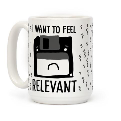 I Want to Feel Relevant (Floppy Disk) Coffee Mug