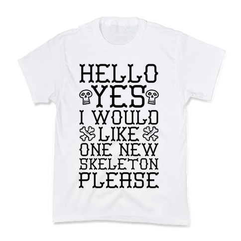 Hello Yes I Would Like One New Skeleton Please Kids T-Shirt