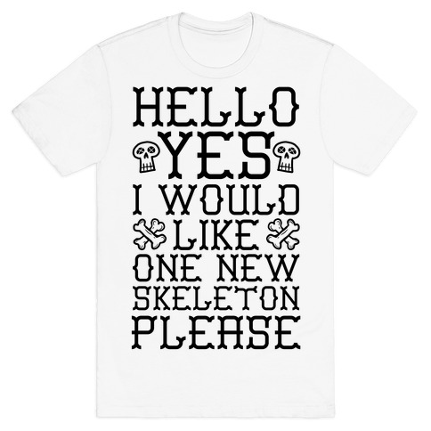 Hello Yes I Would Like One New Skeleton Please T-Shirt