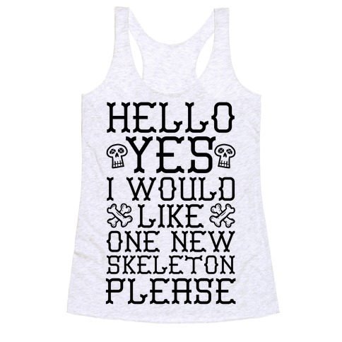 Hello Yes I Would Like One New Skeleton Please Racerback Tank Top