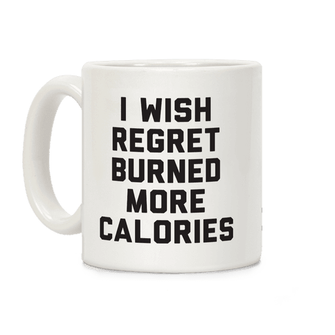 I Wish Regret Burned More Calories Coffee Mug