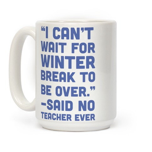 I Can't Wait for Winter Break to be Over Coffee Mug