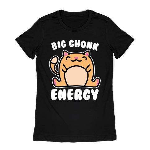 Big Chonk Energy Womens T-Shirt