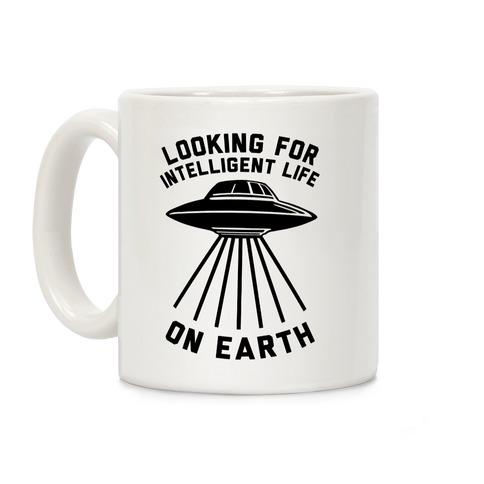 Looking For Intelligent Life On Earth Coffee Mug