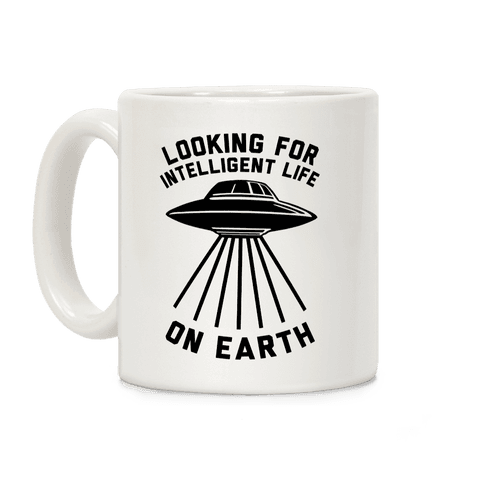 Looking For Intelligent Life On Earth Coffee Mug