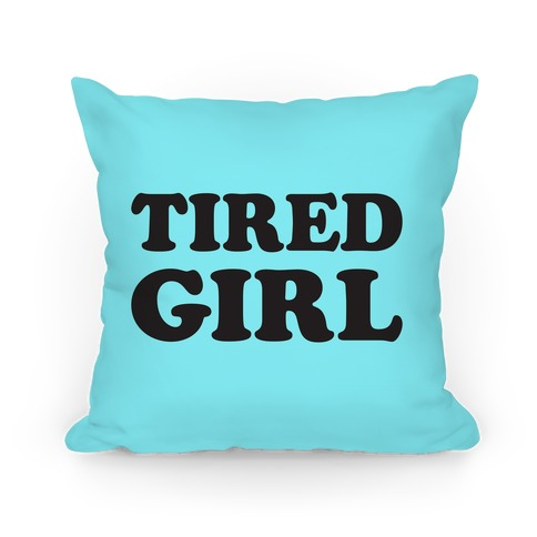 Tired Girl Pillow