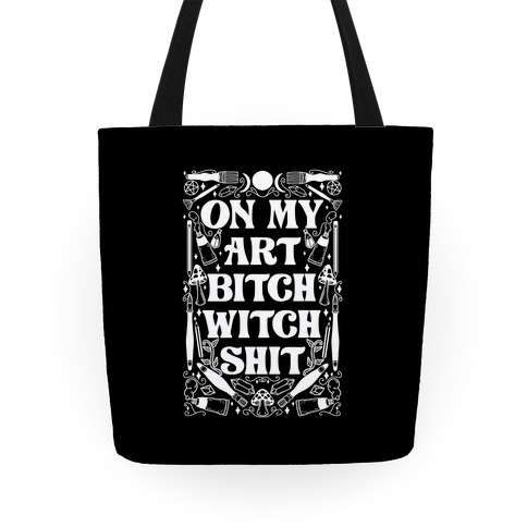 On My Art Bitch Witch Shit Tote