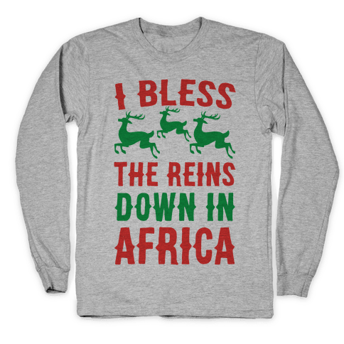 I Bless the Reins Down in Africa Long Sleeve T-Shirt