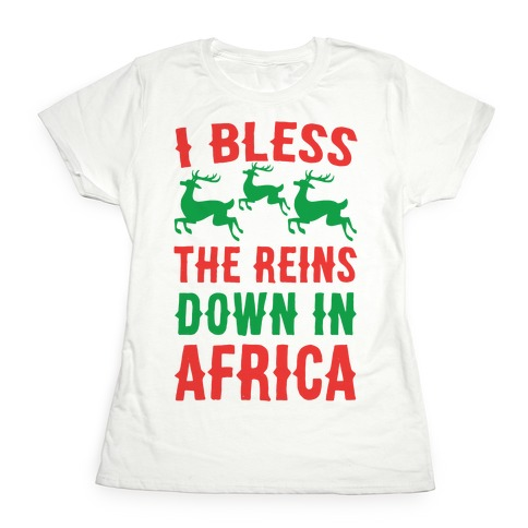 I Bless the Reins Down in Africa Womens T-Shirt