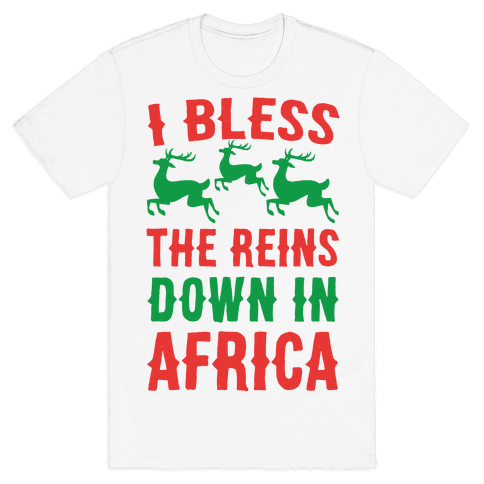 I Bless the Reins Down in Africa  Mens T-Shirt