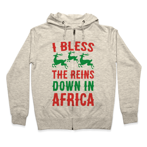 I Bless the Reins Down in Africa  Zip Hoodie