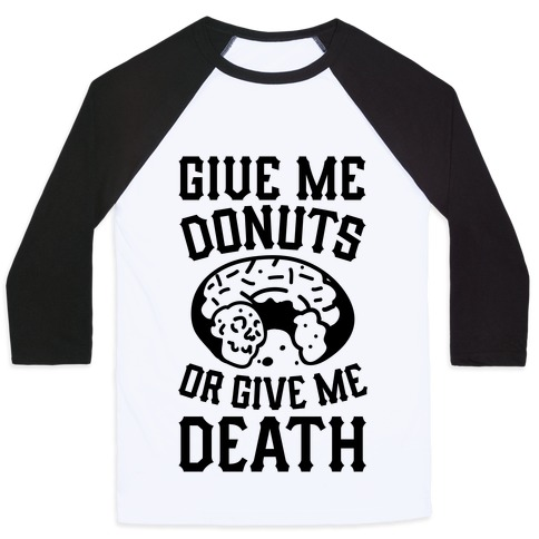 Give Me Donuts Or Give Me Death Baseball Tee