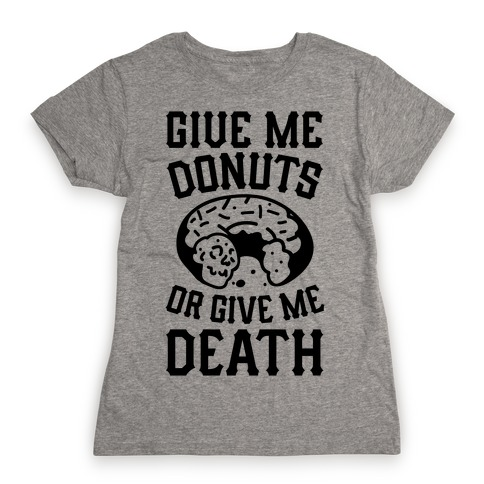 Give Me Donuts Or Give Me Death Womens T-Shirt