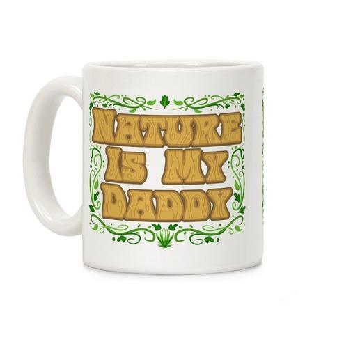 Nature Is My Daddy Coffee Mug