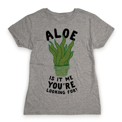 Aloe Is It Me You're Looking For Womens T-Shirt