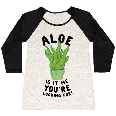 Aloe Is It Me You're Looking For Baseball Tee