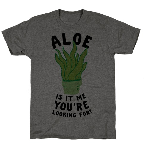Aloe Is It Me You're Looking For T-Shirt
