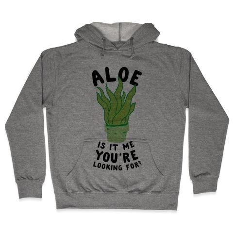 Aloe Is It Me You're Looking For Hooded Sweatshirt