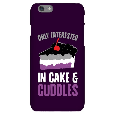 Only Interested In Cake And Cuddles Phone Case