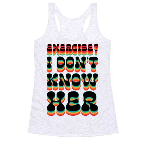 Exercise? I Don't Know Her Racerback Tank Top