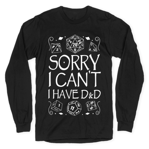 Sorry I Can't, I Have D&D Long Sleeve T-Shirt