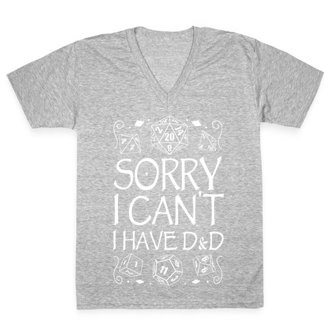 Sorry I Can't, I Have D&D V-Neck Tee Shirt