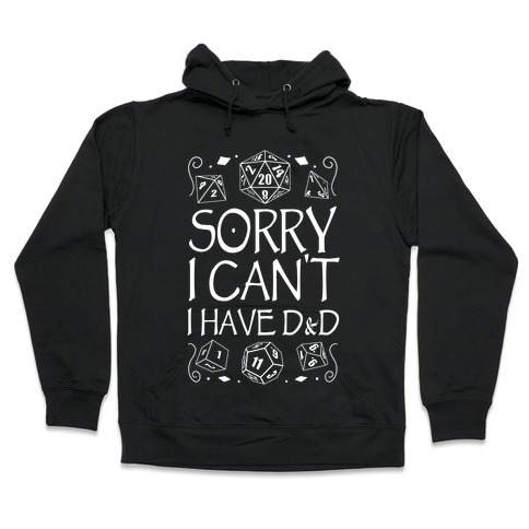 Sorry I Can't, I Have D&D Hooded Sweatshirt