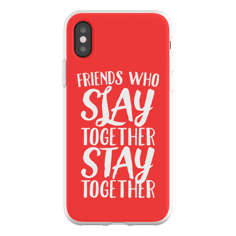 Friends Who Slay Together Stay Together Phone Flexi-Case