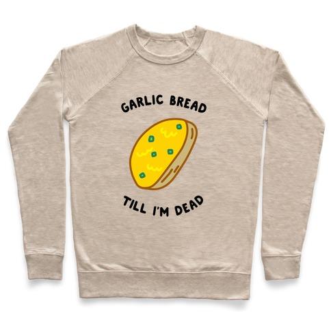 Garlic Bread Till I'm Dead Pullover