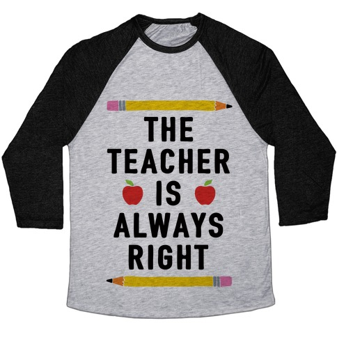 The Teacher Is Always Right Baseball Tee
