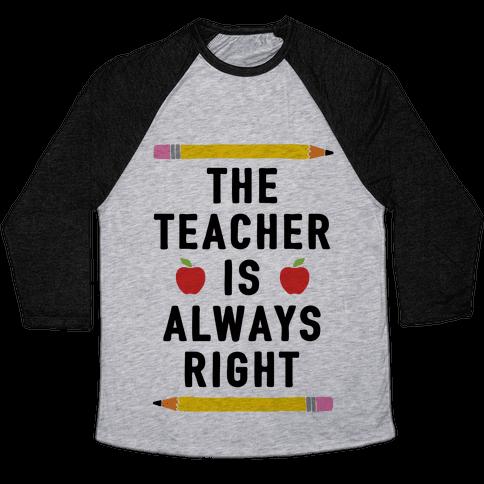 The Teacher Is Always Right Baseball Tee