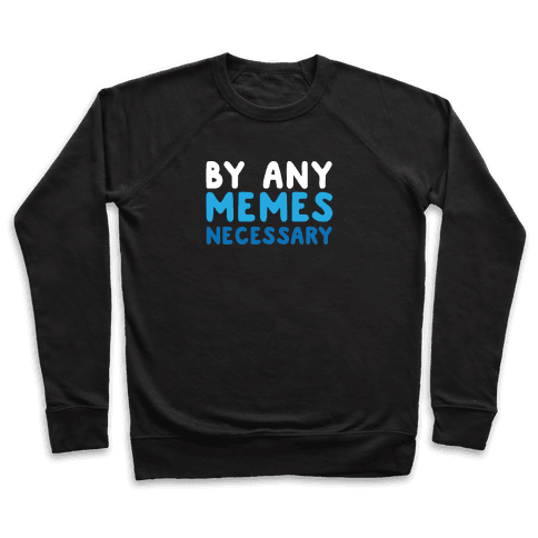 By Any Memes Necessary  Pullover