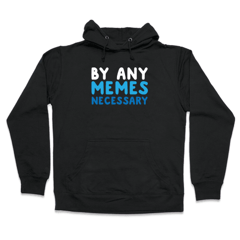 By Any Memes Necessary  Hooded Sweatshirt