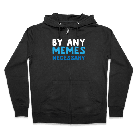 By Any Memes Necessary  Zip Hoodie