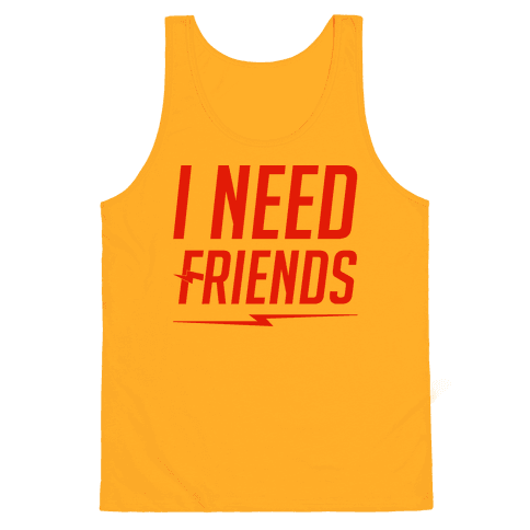I Need Friends Parody Tank Top
