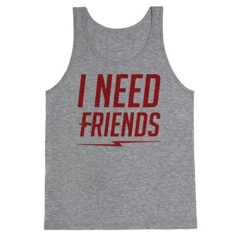 I Need Friends Parody Tank Top