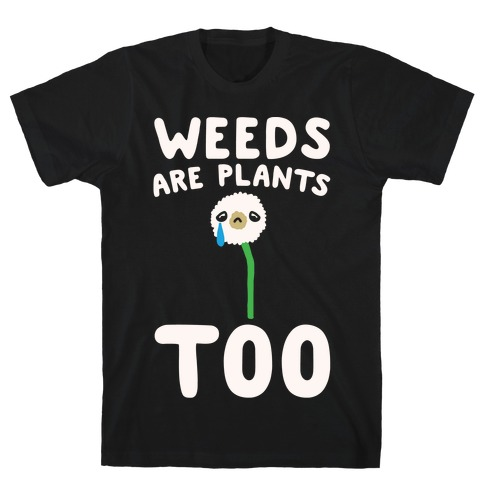 Weeds Are Plants Too White Print T-Shirt