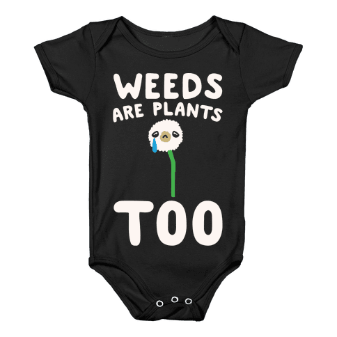 Weeds Are Plants Too White Print Baby Onesy