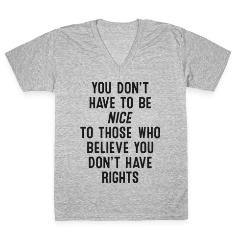 You Don't Have To Be Nice V-Neck Tee Shirt